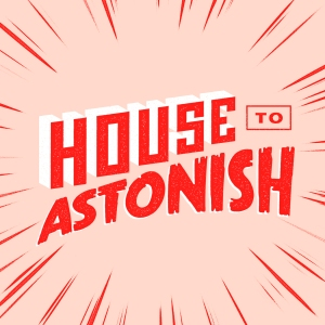 house to astonish